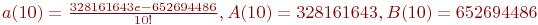 a(10)=\frac{328161643 e - 652694486}{10!}, A(10)= 328161643, B(10)= 652694486